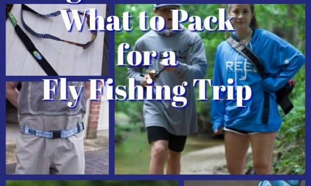 Beginners Guide to What to Pack for Fly Fishing Trip